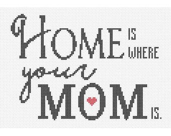 Home is Where Your Mom is Counted Cross Stitch Pattern Instant Download