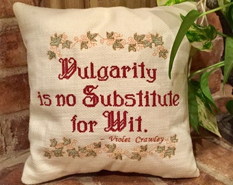 CUSTOM Embroidered pillow - Cross Stitched - Downton Abbey Quote -