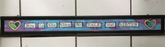 "Door Sign ""Now is the Time to Talk and Listen"" Over the door sign, home decor, original art, handmade, colorful"