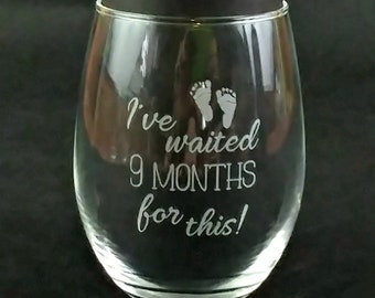 Etched I've Waited 9 Month For This Stemless Wine Glass- Personalized New Mom Gift- Custom Sandblasted Baby Shower Gift- Engraved  Wineglass