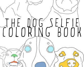 Dog Selfie Coloring Book Instant Download Adult Dogs Pet Lovers Animal Lover Pug Dachshund Golden Retriever Pit Bull