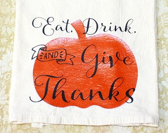 Flour Sack Towel - Eat Drink And Give Thanks - Decorative Dish Towel - Thanksgiving