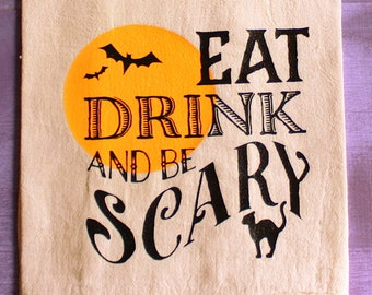Flour Sack Towel - Eat Drink And Be Scary - Decorative Dish Towel - Halloween