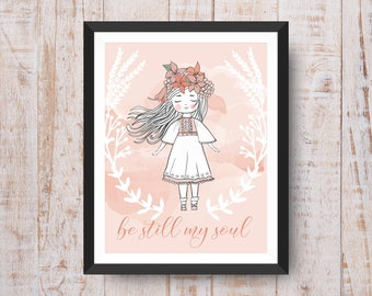 PRINTABLE wall art print, Instant download, Be Still my Soul  floral girl, nursery, child's room, feminine, pink decor,