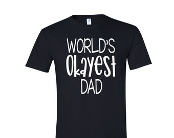 b12fba30 World's Okayest Dad | T-Shirt | Tee Shirt | Father's Day | Fathers Day | Dad  Life