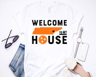 Welcome To My House| T-Shirt | Funny Shirt | Tee Shirt | T-Shirt | Tennessee | East Tennessee | Knoxville | TN Vols | Tennessee Vols