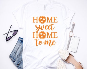 Home Sweet Home To Me | T-Shirt | Tee Shirt | Tennessee | East Tennessee | Knoxville | TN Vols | Rocky Top | Go Vols