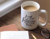 French Coffee Mug, Everything Sounds Better in French
