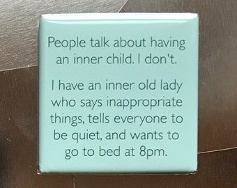 People talk about having an inner child...Custom made 1.5 x 1.5  magnet