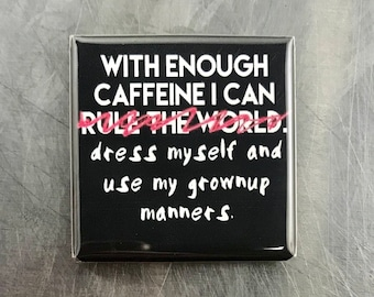 With enough caffeine... custom made 1.5 X 1.5 inch magnet