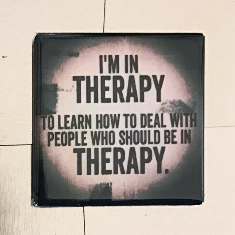 I/'m in therapy...Custom made 1.5 x 1.5  magnet