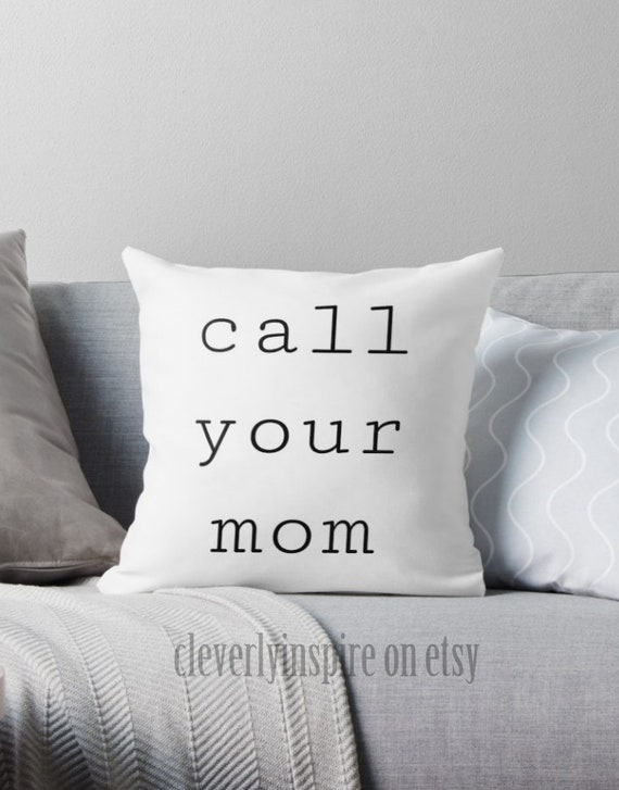 Call your mom pillow dorm goals quote