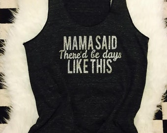 Mama said there'd be days like this // Many colors available // Racerback Glitter Tank // Women Tanks