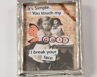 SALE Don't Touch My Doll - Altered Art Soldered Glass Pendant