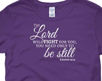 The Lord Will FIGHT For You, You Need Only To Be Still t-shirt, From Exodus 14:14