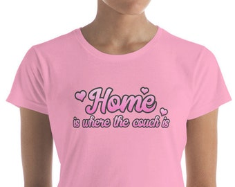 Home Is Where the Couch Is, Women's short sleeve t-shirt
