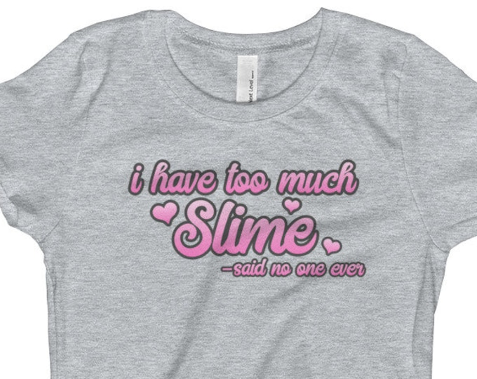 I Have Too Much Slime, Said No One Ever, Girl's T-Shirt