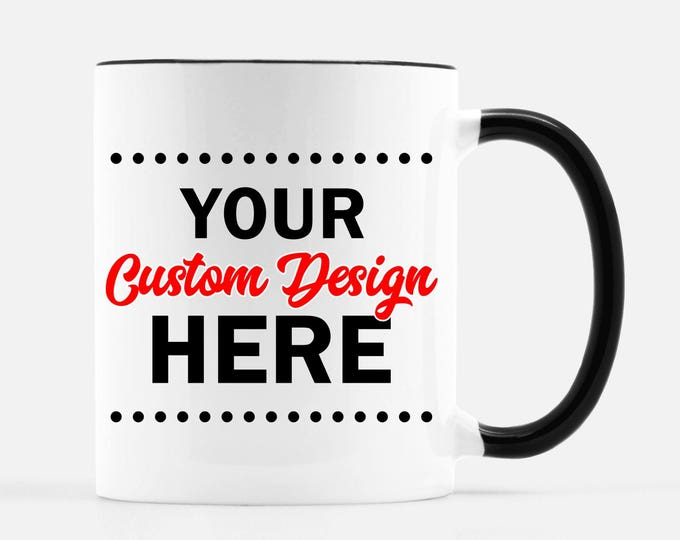 CUSTOM White Ceramic Mug, with black handle and rim, 11 oz - Your Design or Text printed on a mug