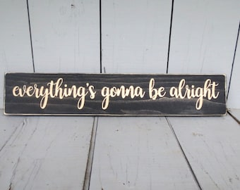 Everythings Gonna Be Alright Sign Motivational Wood Decor Home Comfort I Want To Believe Stay Cool