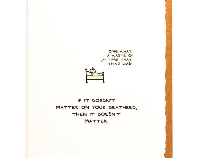 If It Doesn't Matter On Your Deathbed | Empathy greeting card | deathbed, life, priorities, thoughtful, made in Canada, love, cute, nice