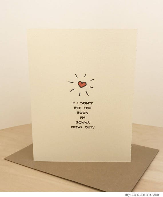 If I Don't See You Soon I'm Gonna Freak Out! Greeting Card Cute Adorable Sentiment Miss You Valentine made in Canada Heart Love enfrancais