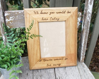 Wedding Memorial/Remembrance Frame - We know you would be here today if Heaven werent so far away