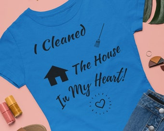 Funny Unisex T-Shirt / T-Shirt For Mom / Clean House T-Shirt / In My Heart T-Shirt / Humorous T-Shirt