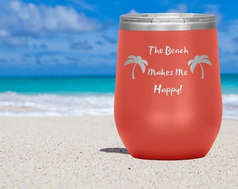 The Beach Makes Me Happy Stemless Insulated Wine Tumbler / Engraved Wine Tumbler / Beach Gift / Beach Lover / Coffee Tumbler / Beverage Cup