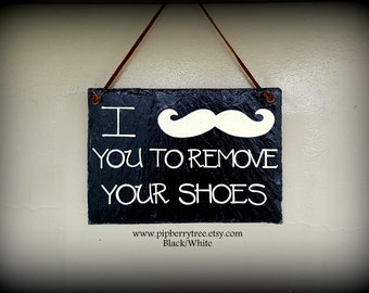 I Mustache You To Remove Your Shoes Hand Painted Decorative Slate Sign/Remove Your Shoes Slate Sign/Mustache You To Remove Your Shoes Sign
