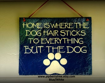 Home Is Where The Dog Hair Sticks To Everything But The Dog With Paw Print Decorative Slate Sign/Dog Paw print Decorative Slate Sign,