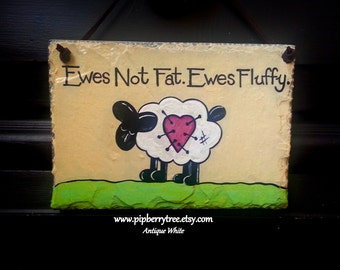 Ewes Not Fat. Ewes Fluffy Hand Painted Decorative 5 x 7 Slate Sign
