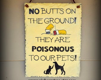 No Butts On The Ground They Are Poisonous To Our Pets Slate Sign/Hand Painted Decorative Dog/Cat/Pets Sign/ No Cigarettes On The Ground sign