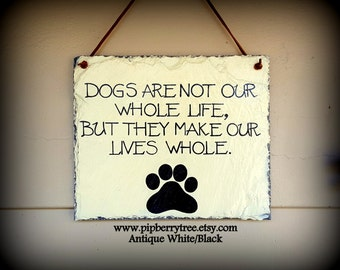 Dogs  Are Not Our Whole Life, But They Make Our Lives Whole Hand Painted Decorative Slate Sign/Dog Saying Slate Sign/Dog Sign/Dog Paw Print