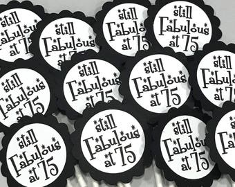 75th Birthday Cupcake Toppers - Still Fabulous at 75, Black and White or Your Choice of Colors,  Set of 12