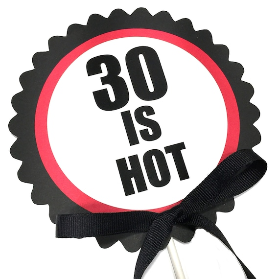 30 Is Hot 30th Birthday Cake Topper Black Red And White Or Etsy
