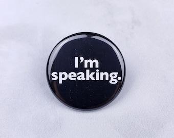 I'm Speaking Pin – 1.25 in Pinback Button