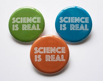 Science is Real Pins – Science is Real Magnets – 1.25 in Pinback Buttons