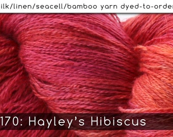 DtO 170: Hayley's Hibiscus on Silk/Linen/Seacell/Bamboo Yarns Custom Dyed-to-Order