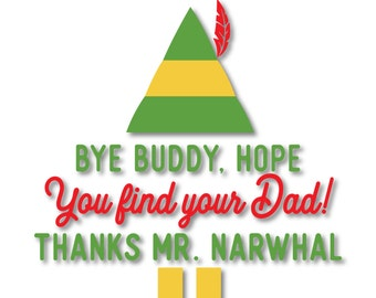 Bye Buddy, I Hope You Find Your Dad!  Thanks Mr. Narwhal - SVG, DXF, png, jpg digital cut file for Silhouette or Cricut