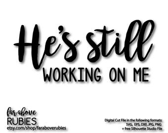 He's Still Working on Me Song - Christian Faith SVG, EPS, dxf, png, jpg digital cut file for Silhouette or Cricut Religious