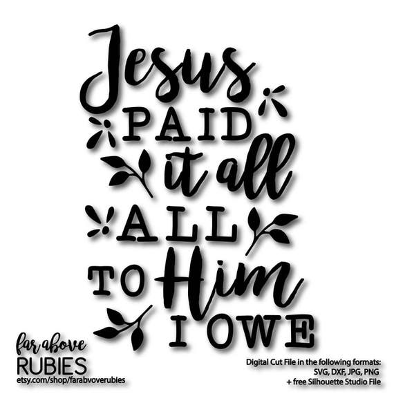 Jesus Paid It All Hymn Quote Svg Dxf Png Jpg Digital Cut Etsy