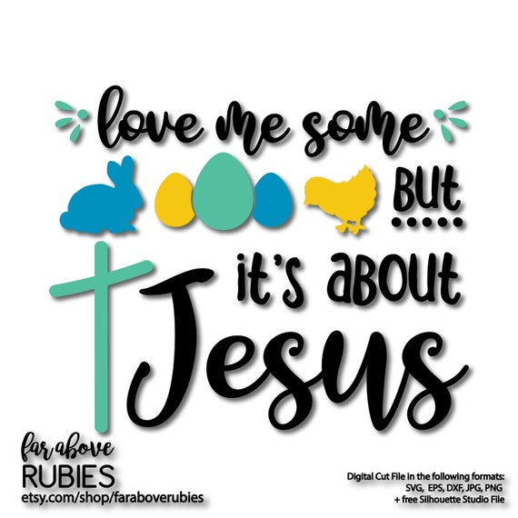 It S About Jesus Ears Bunny Easter Eggs Chick Cross Svg Etsy