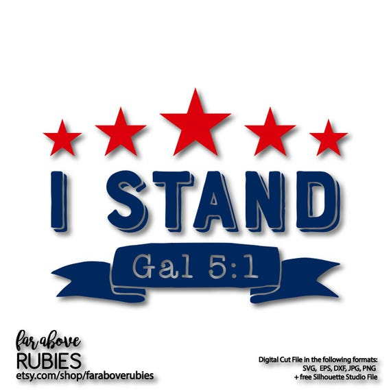 I Stand Galatians 5 1 National Anthem Svg Eps Dxf Png Jpg Etsy