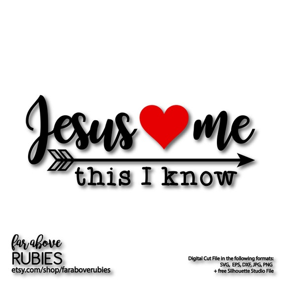Jesus Loves Me This I Know Heart Arrow Svg Eps Dxf Png Jpg Etsy
