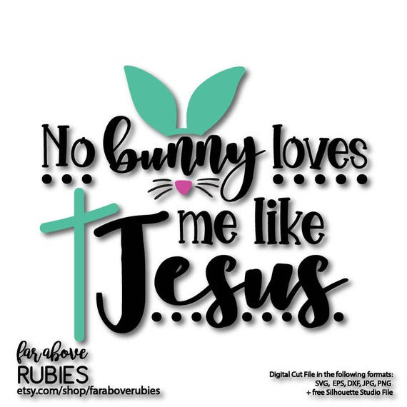 Easter No Bunny Loves Me Like Jesus Ears Bunny Nose Cross Svg Etsy