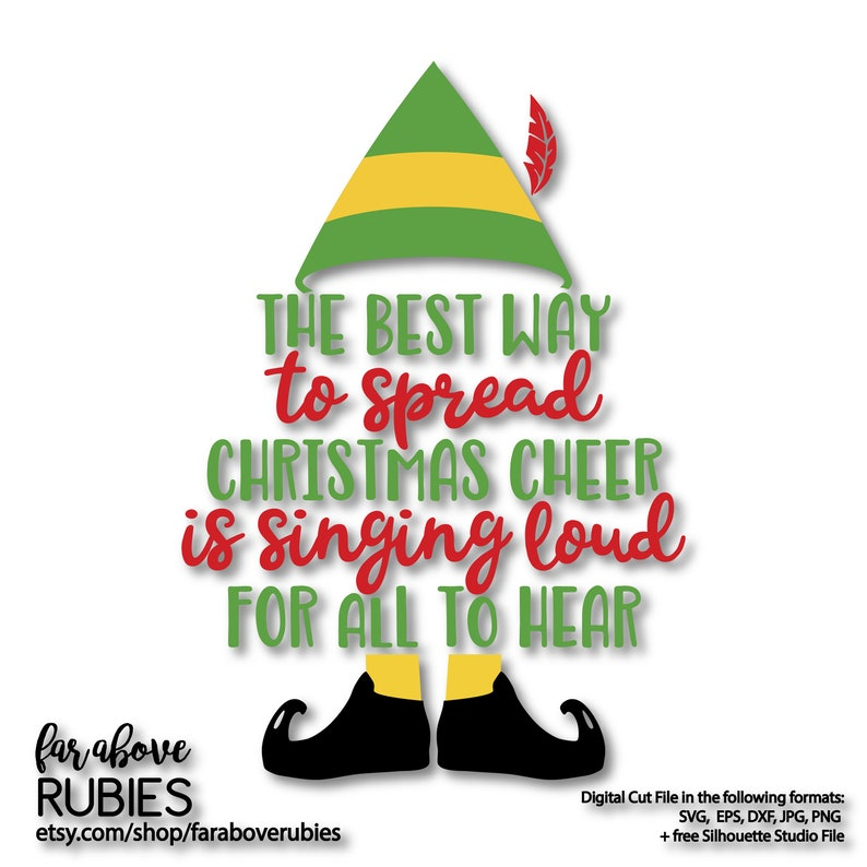 The Best Way To Spread Christmas Cheer.Elf Best Way To Spread Christmas Cheer Singing Loud Svg Eps Dxf Png Jpg Digital Cut File For Silhouette For Cricut Holiday