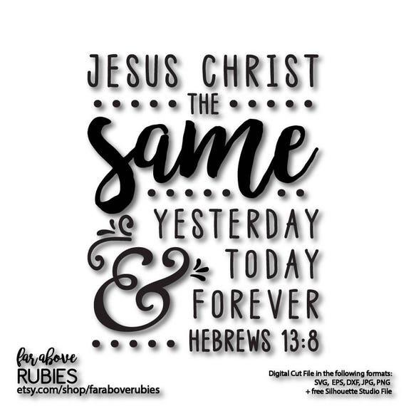 Jesus Svg Bible Verse Svg Same Yesterday Today Forever Kjv Etsy