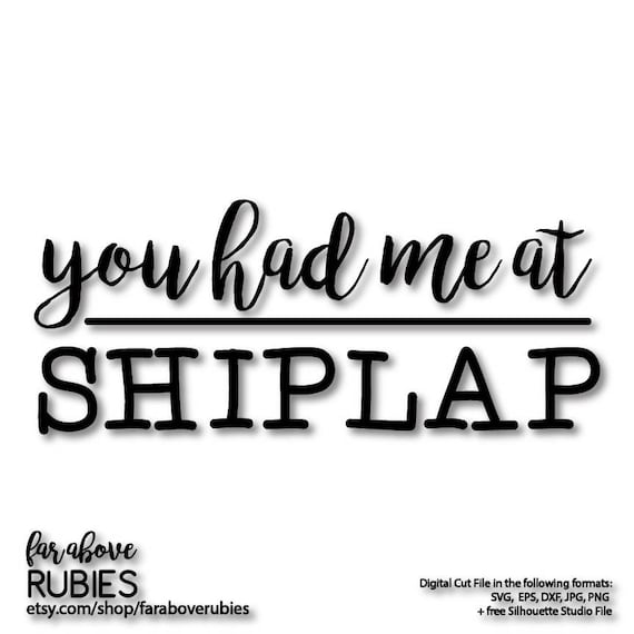 You Had Me At Shiplap Farmhouse Word Art for Sign Shirt Etc SVG, EPS, dxf,  png, jpg digital cut file for Silhouette or Cricut
