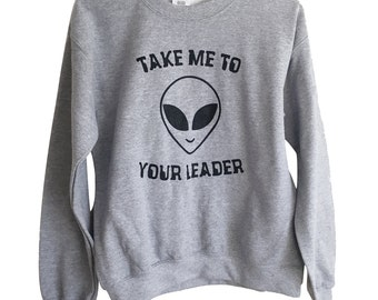 Take Me to Your Leader Sweater - ALIEN 90's Crewneck Sweatshirt - Unisex Sizes S, M, L, XL