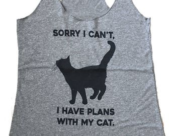 Cat Plans Tank Top - Sorry I can't I have plans with my Cat Shirt - (Ladies Sizes S, M, L,)